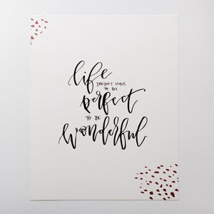 Life Doesn't Have to be Perfect Print 8x10