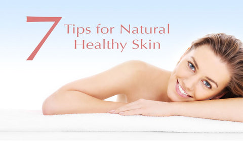 7 Tips for Naturally Healthy Skin