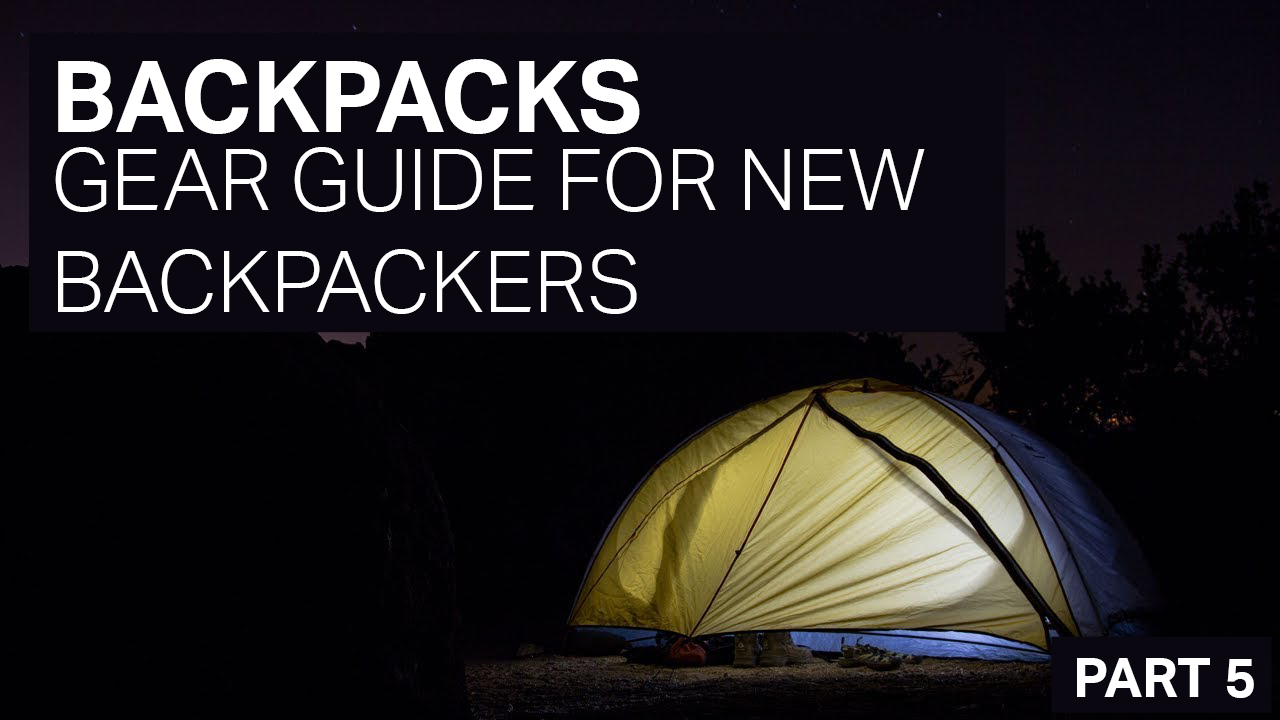 BACKPACKS - GEAR GUIDE FOR NEW BACKPACKERS - PART 5