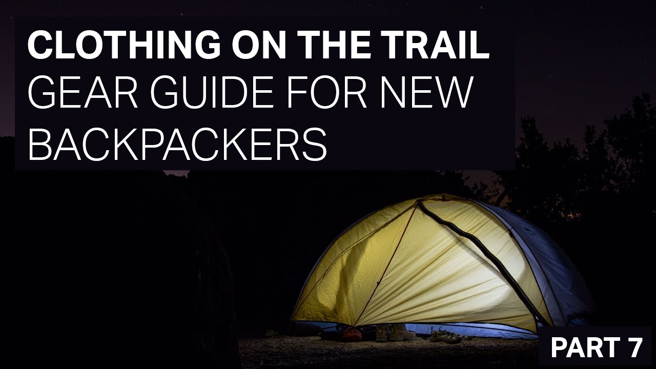CLOTHING ON THE TRAIL - GEAR GUIDE FOR NEW BACKPACKERS - PART 7