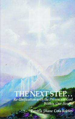 THE NEXT STEP: The Re-Unification with the Presence of God Within Our Hearts for Kindle
