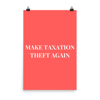 Make Taxation Theft Again Poster (No Frame)