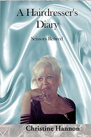 A Hairdresser's Diary: Scissors Retired- author Christine Hannon E Book
