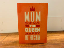Mom you are the Queen - Mother's Day