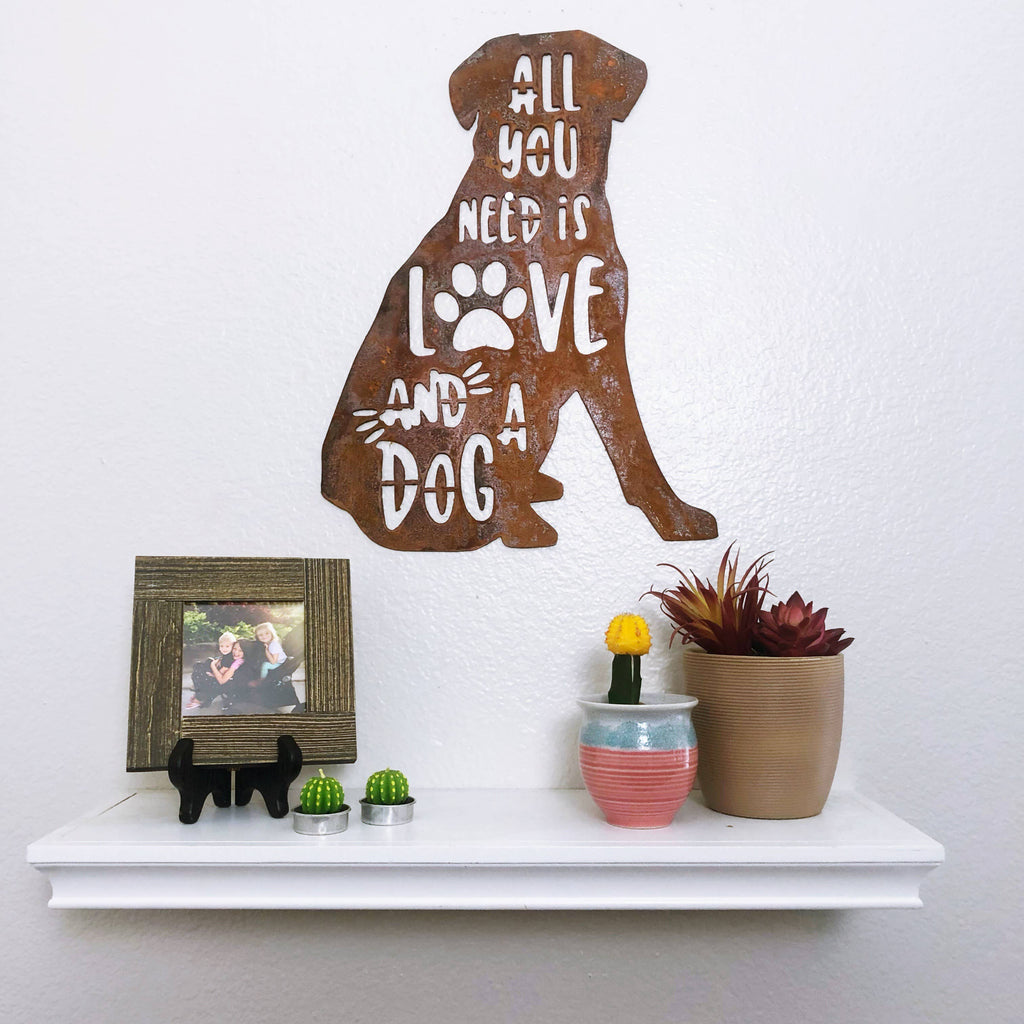 "All You Need is Love and a Dog - 18"" Tall Rusty Metal Sign"