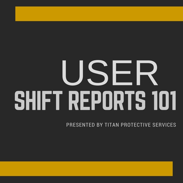 User Shift Reports 101