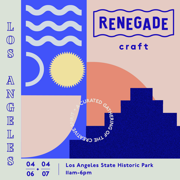 Renegade Craft Los Angeles | April 6-7, 2019
