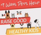 9 ways pets help raise good healthy kids infographic