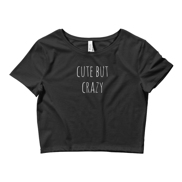 Cute But Crazy - Women's Crop Tee