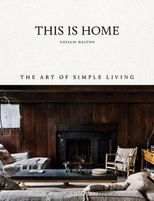 This is Home: The Art of Simple Living by Natalie Walton