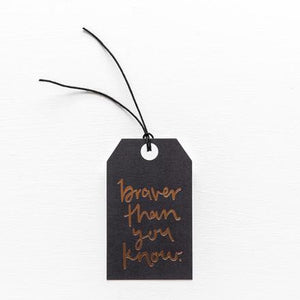BRAVER THAN YOU KNOW // GIFT TAG