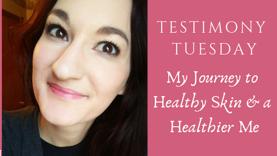 Testimony Tuesday - My Skin Care Journey