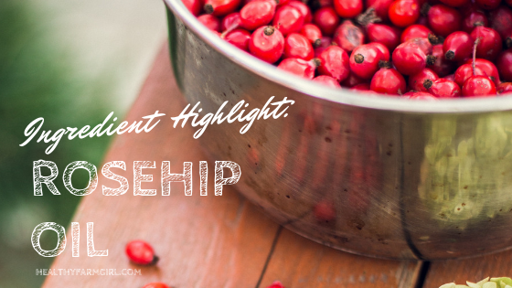 Ingredient Highlight - Rosehip Oil