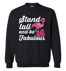 Flamingo Stand Tall and Be Fabulous Women's Sweatshirt