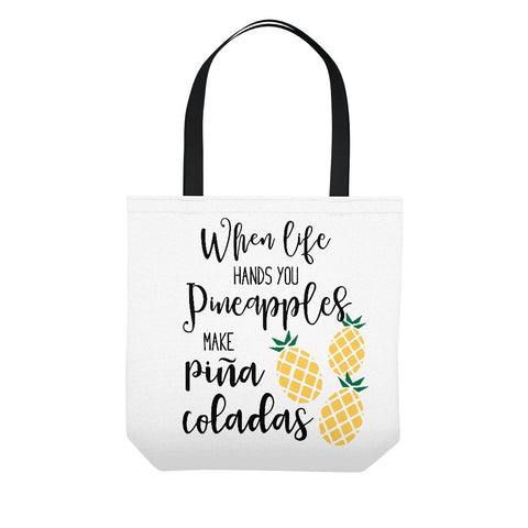 When Life Gives You Pineapples Make Pina Coladas Tote Bag