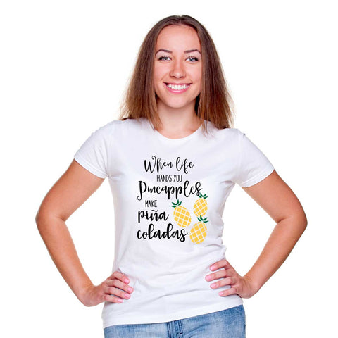 When Life Hands You Pineapples Make Pina Coladas Women's T Shirt