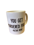 You Get Murdered First 11oz mug