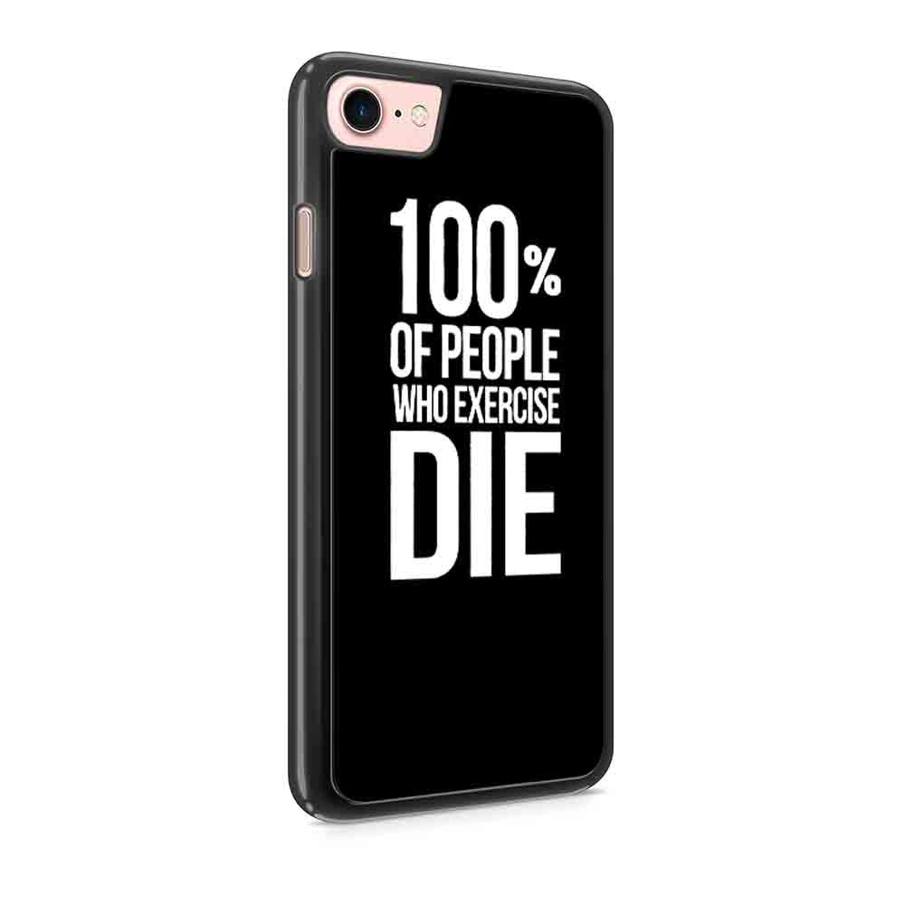 100 Percent Of People Who Exercise Die Runner Jogger Iphone 7 / 7 Plus / 6 / 6s / 6 Plus / 6S Plus / 5 / 5S / 5C Case