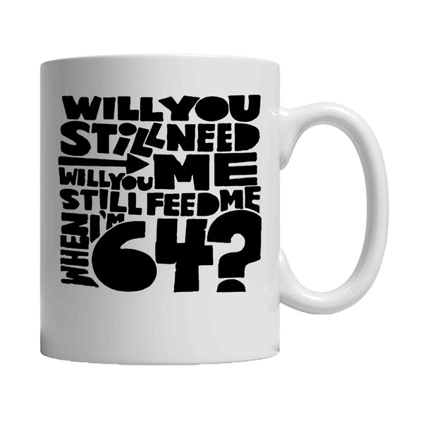 64th Birthday Present 64th Birthday Beatles Will You Still Need Me Will You Still Feed Me When I'm 64 11oz Mug