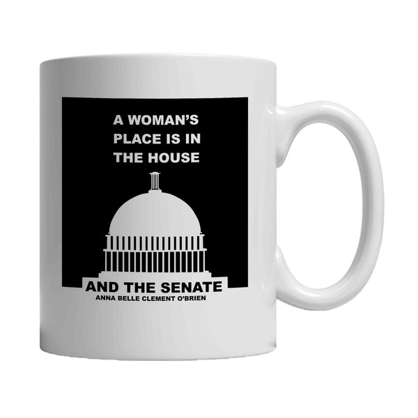 A Woman's Place Is In The House And The Senate Quote By Anna Belle Clement O'brien Capitol Building 11oz Mug