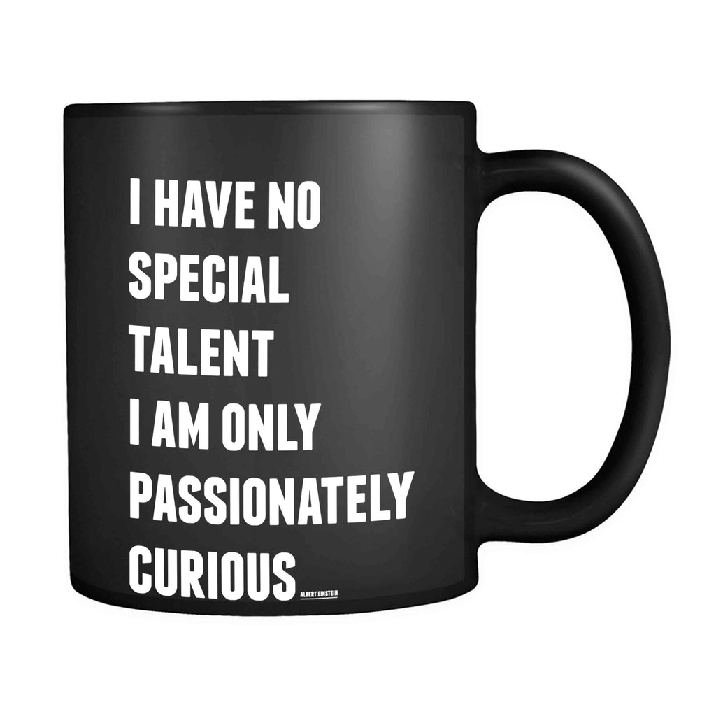 Albert Einstein Quotes I Have No Special Talent I Am Only Passionately Curious 11oz Mug