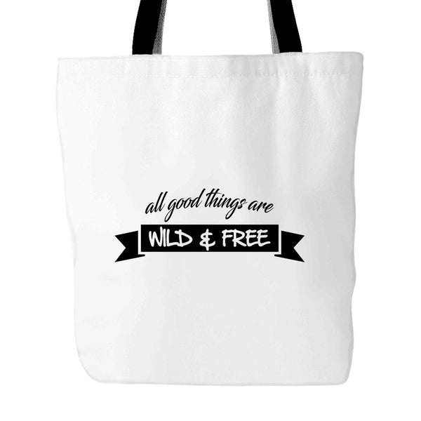 All Good Things Are Wild And Free Quote Saying Special Design Tote Bag