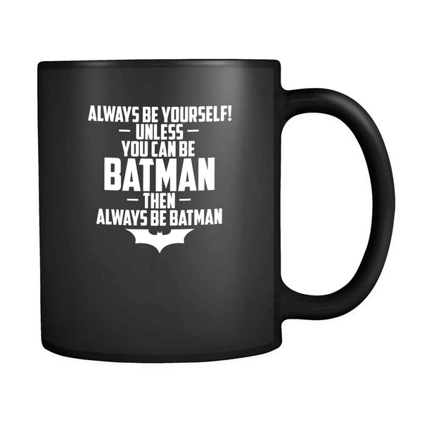 Always Be Yourself Unless You Can Be Batman Funny Dark Knight Joker 11oz Mug