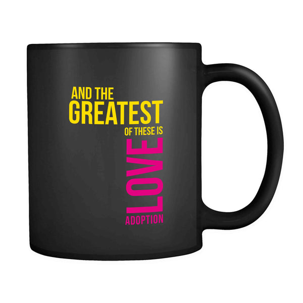 And The Greatest Of These Is Love Adoption 11oz Mug