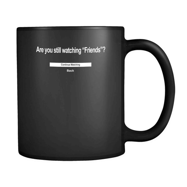 Are You Still Watching Friends Tv Show Netflix Ross Joey Phoebe Monica Rachael Chandler 11oz Mug