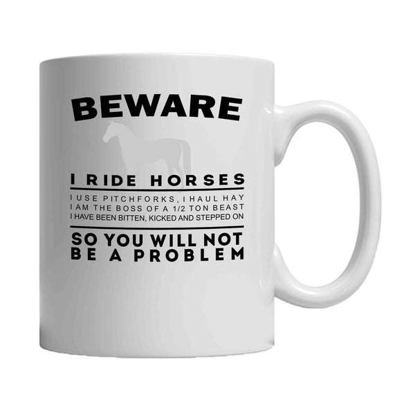BEWARE I Ride Horses You Will Not Be A Problem 11oz Mug