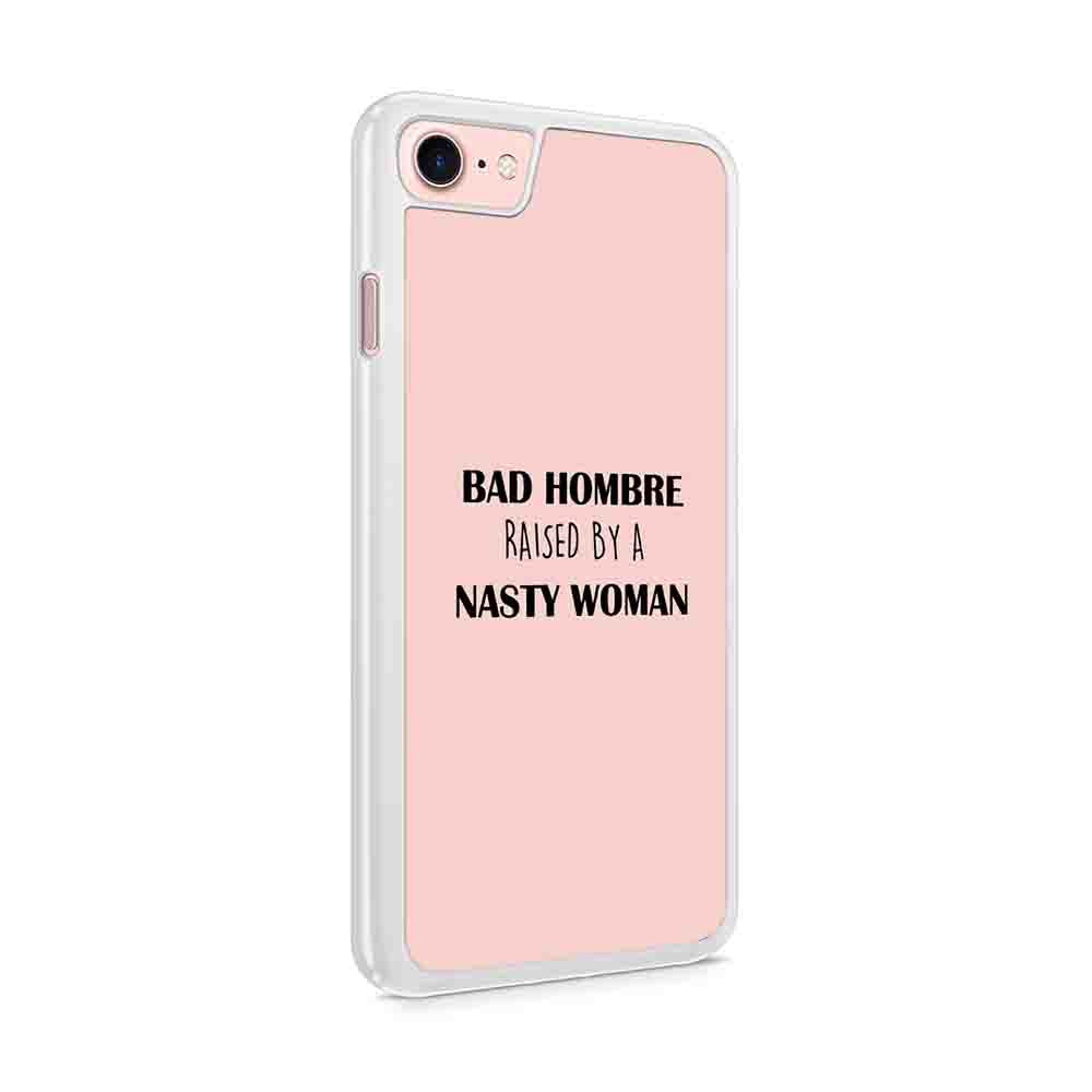 Bad Hombre Raised By A Nasty Woman Election 2016 Awesome Gift For Him Or Her Hillary Clinton Iphone 7 / 6 / 5 Case