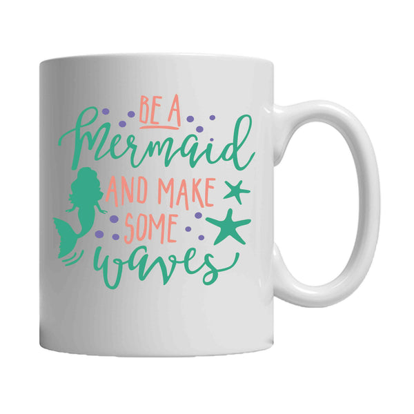 Be A Mermaid And Make Some Waves Colorful 11oz Mug