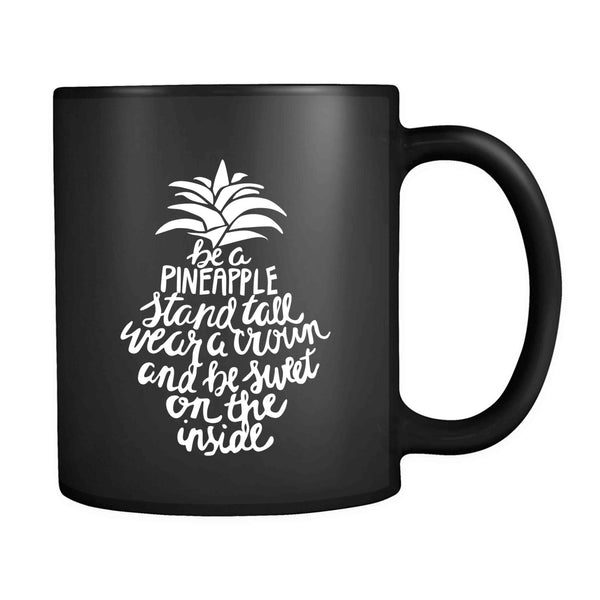 Be A Pineapple Stand Tall Wear A Crown And Be Sweet On The Inside 11oz Mug