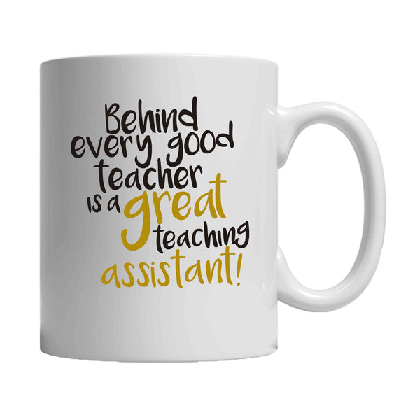 Behind Every Good Teacher Is A Great Teaching Assistant 11oz Mug