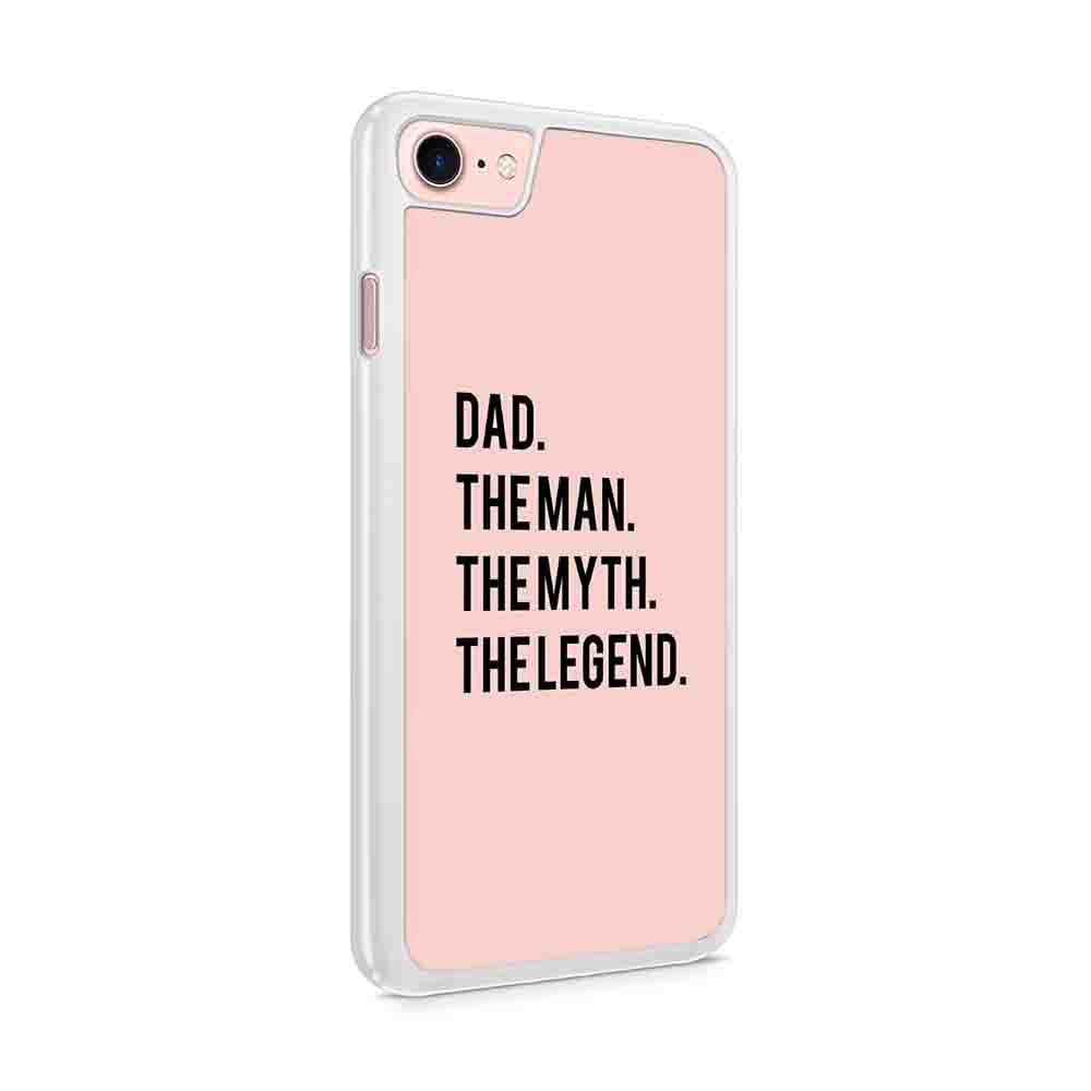 Dad The Man The Myth The Legend Iphone 7 / 6 / 5 Case
