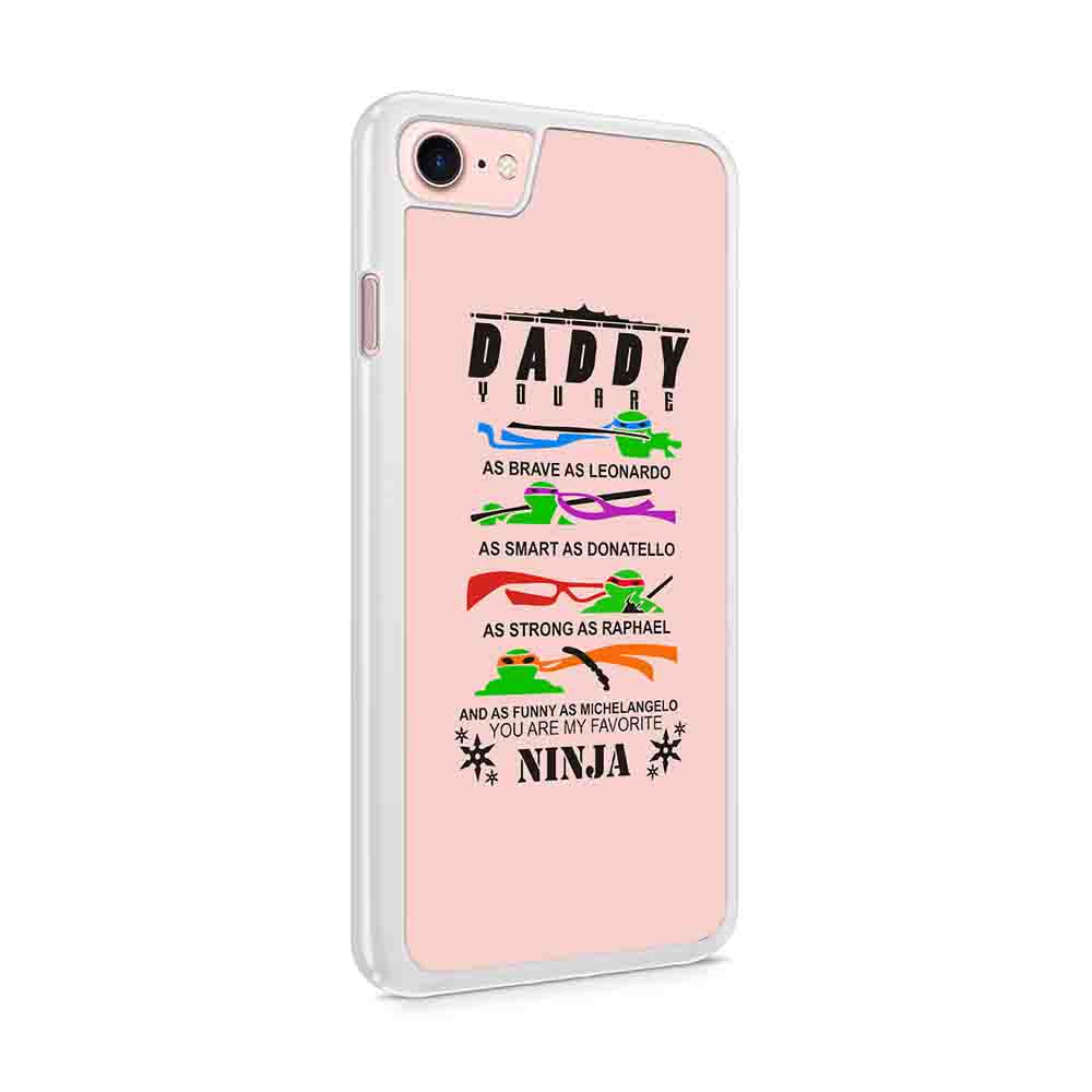 Daddy You Are My Favorite Ninja Iphone 7 / 6 / 5 Case