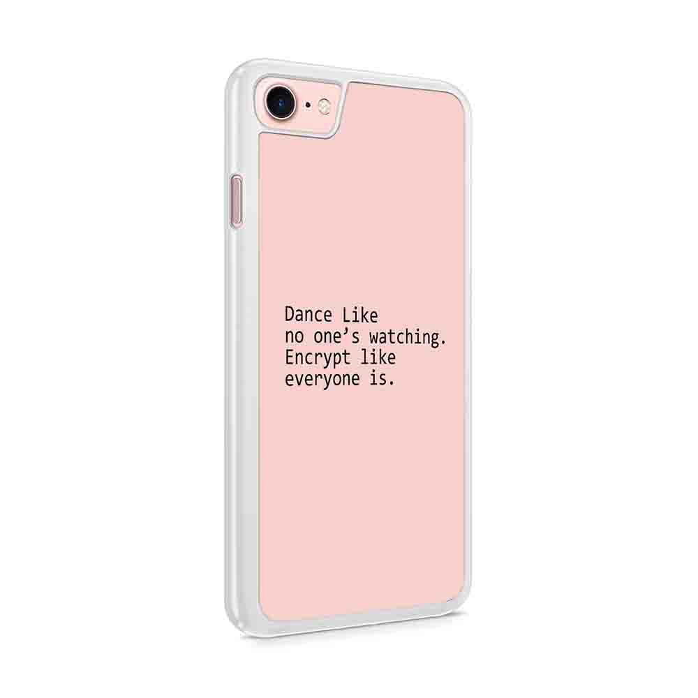 Dance Like No Ones Watching Encrypt Like Everyone Is Quote Iphone 7 / 6 / 5 Case
