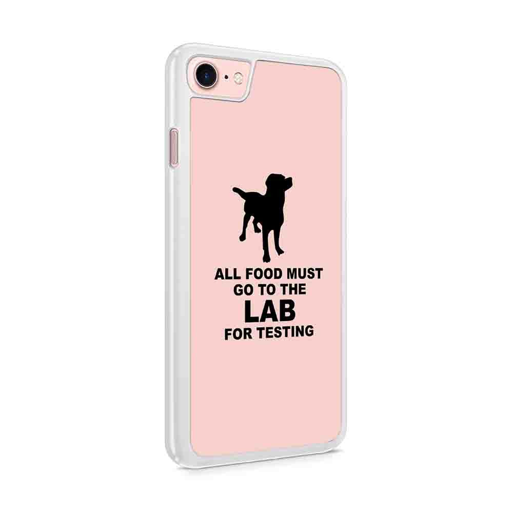 Dog Lover All Food Must Go To The Lab For Testing Labrador Retriever Iphone 7 / 6 / 5 Case