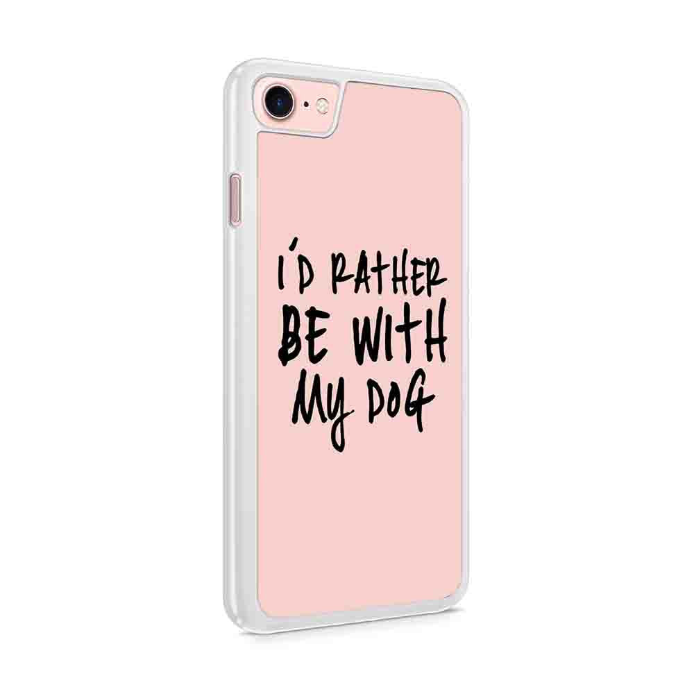 Dog Lover Id Rather Be With My Dog Pet Loss Gifts Pets Pet Gift Mom Dad Iphone 7 / 6 / 5 Case