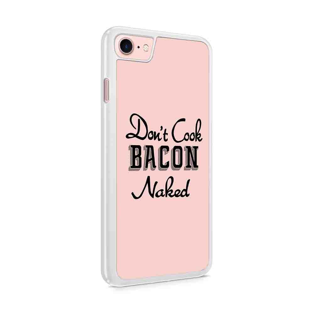 Dont Cook Bacon Naked Funny Saying Iphone 7 / 6 / 5 Case