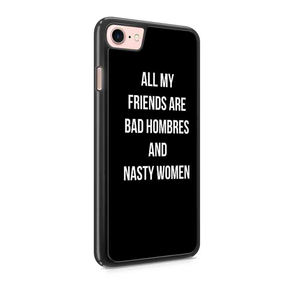 All My Friends Are Bad Hombres And Nasty Woman Christmas Gift Hostess Gift Hostess Funny Christmas Hostees Hollyday Party Politic Iphone 7 / 7 Plus / 6 / 6s / 6 Plus / 6S Plus / 5 / 5S / 5C Case