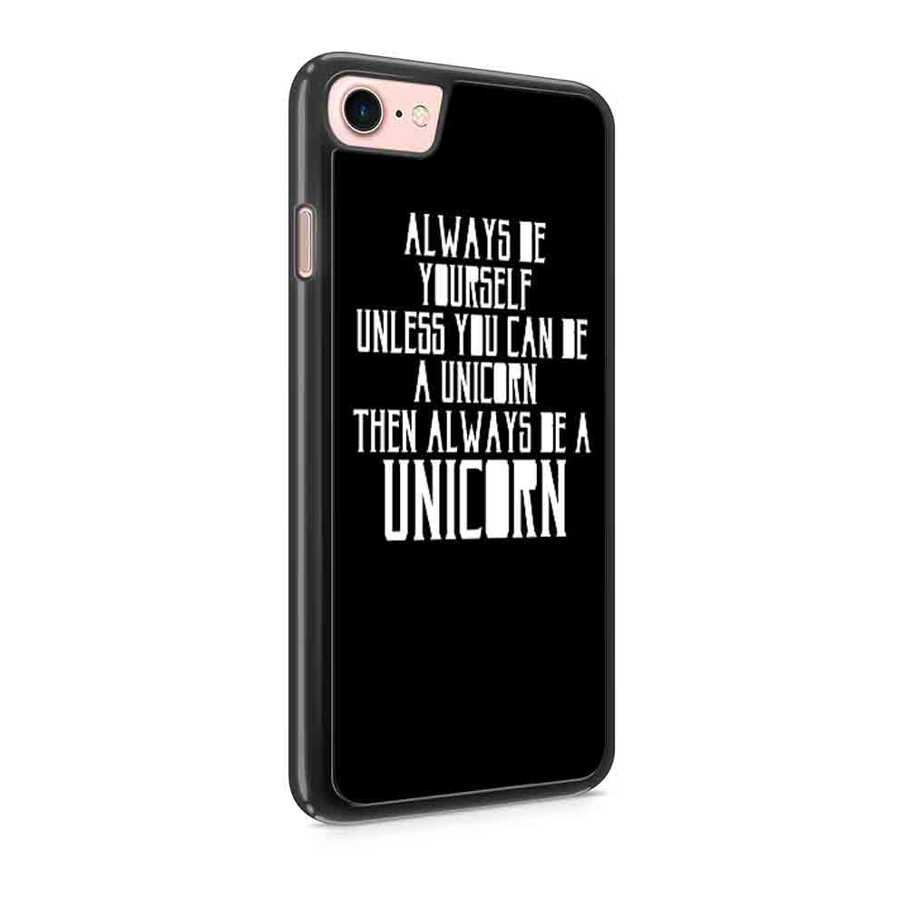 Alway Be Yourself Unless You Can Be A Unicorn Then Always Be A Unicorn Iphone 7 / 7 Plus / 6 / 6s / 6 Plus / 6S Plus / 5 / 5S / 5C Case