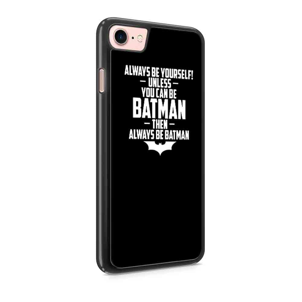 Always Be Yourself Unless You Can Be Batman Funny Dark Knight Joker Iphone 7 / 7 Plus / 6 / 6s / 6 Plus / 6S Plus / 5 / 5S / 5C Case
