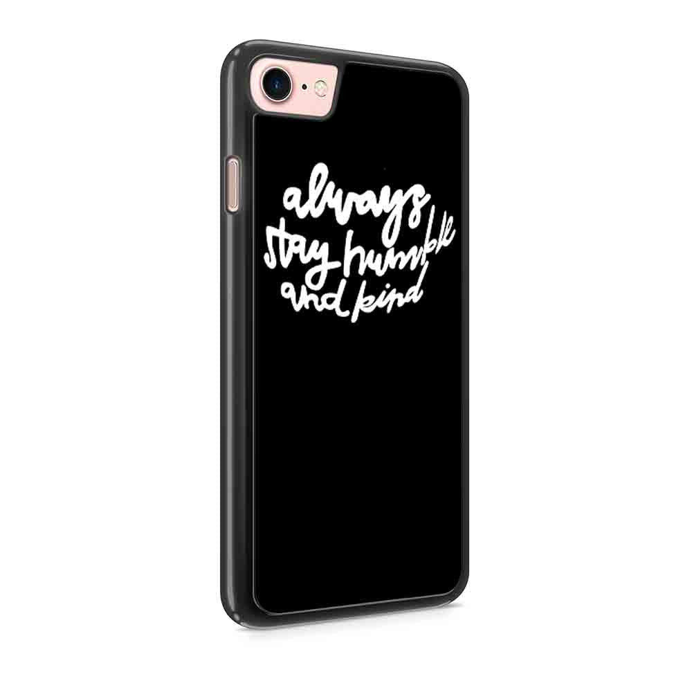 Always Stay Humble And Kind Tim Mcgraw Quote Christmas Gift Iphone 7 / 7 Plus / 6 / 6s / 6 Plus / 6S Plus / 5 / 5S / 5C Case