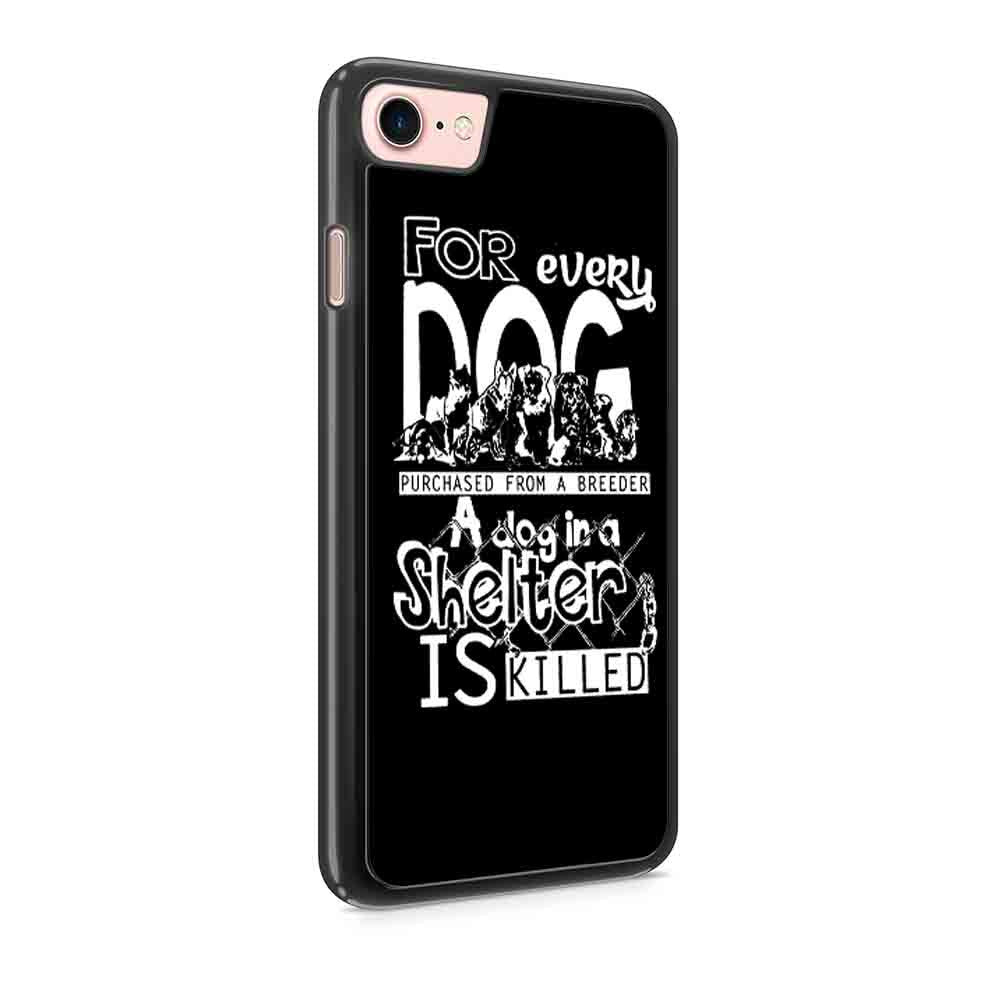 Animal Rights For Every Dog Purchased From A Breeder A Dog In A Shelter Is Killed Iphone 7 / 7 Plus / 6 / 6s / 6 Plus / 6S Plus / 5 / 5S / 5C Case