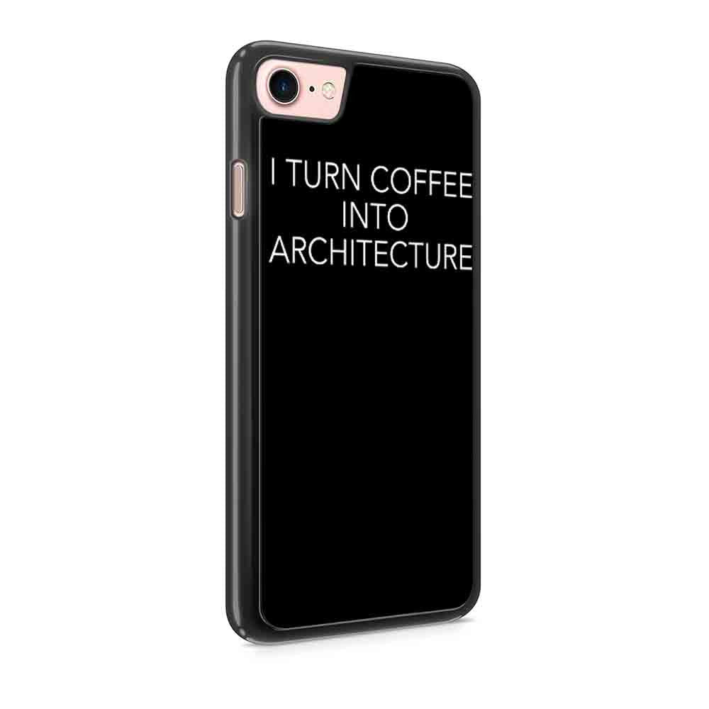 Architect Gift For Architect I Turn Coffee Into Architecture Iphone 7 / 7 Plus / 6 / 6s / 6 Plus / 6S Plus / 5 / 5S / 5C Case