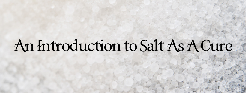 A Quick Introduction to Salt as a Cure