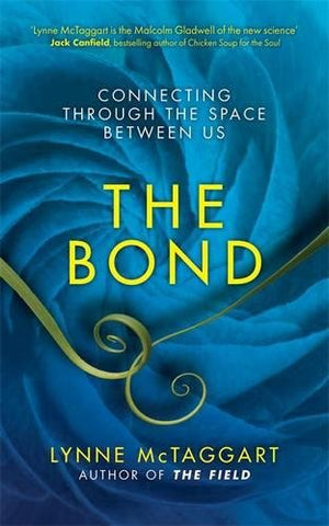 Lynne McTaggart -The Bond: Connecting Through the Space Between Us