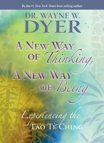 Wayne W. Dyer-A New Way of Thinking, A New Way of Being: Experiencing the Tao Te ching