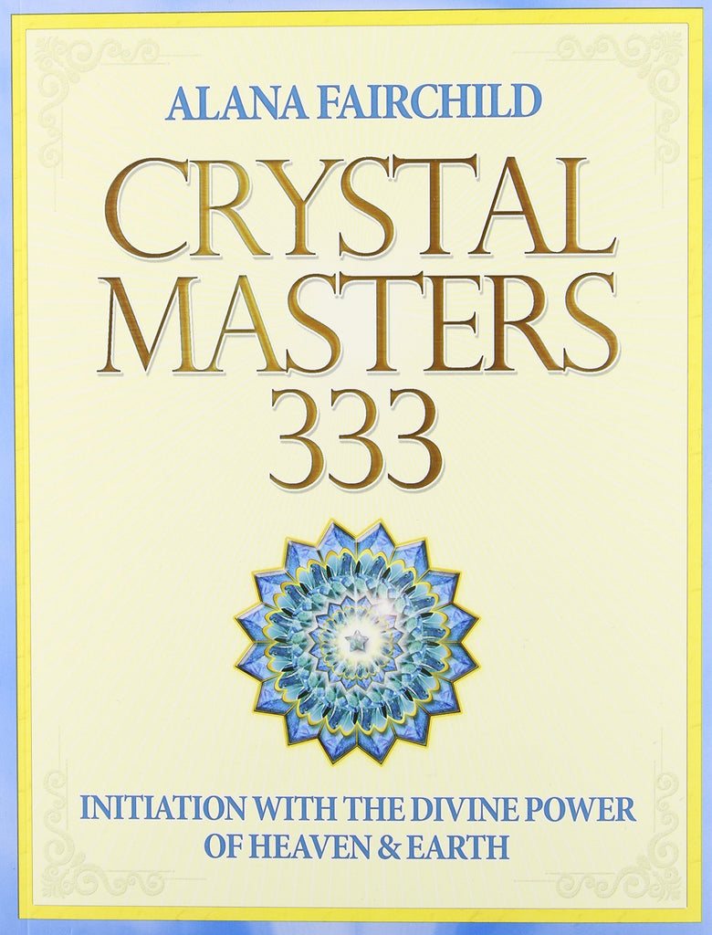 Crystal Masters 333 Initiation with the Divine Power of Heaven and Earth- Alana Fairchild